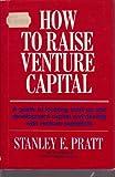 How to Raise Venture Capital, Venture Capital Editors and Stanley Pratt, 0684174448