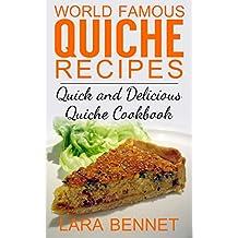 World Famous Quiche Recipes: Quick and Delicious Quiche Cookbook