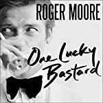 One Lucky Bastard: Tales from Tinseltown | Sir Roger Moore