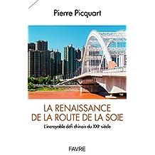 La renaissance de la route de la soie - L'incroyable défi chinois du XXIè siècle (French Edition)