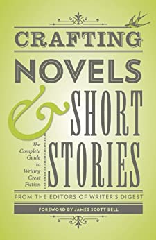 Crafting Novels & Short Stories: Everything You Need to Know to Write Great Fiction (Creative Writing Essentials) by [Editors of Writer's Digest]