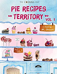 Pie Recipes Territory Vol. 1: Feel the Spirit in Your Little Kitchen with 500 Special Pie Recipes! (Pie cookies, Best Pie Cookbook, Pie Crust Recipes,...) [Pie Recipes Series] (Pie Recipes Terrioty)