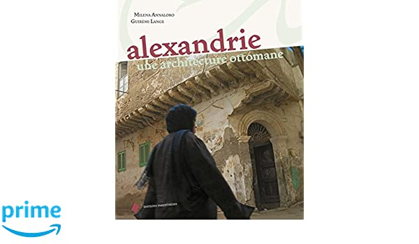 Alexandrie, une architecture ottomane (French Edition): Jean ...