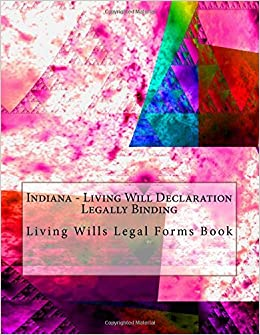 Indiana Living Will Declaration Legally Binding Living Wills - Indiana legal forms
