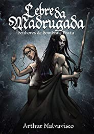Lebre da Madrugada (Senhores de Sombra e Prata Livro 1)
