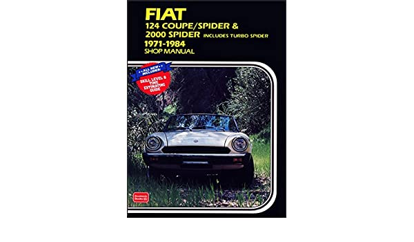 Fiat 124 Coupe/Spider & 2000 includes Turbo Spider 1971-1984 Shop Manual (Workshop Manual Fiat) by Brooklands Books Ltd (1-Sep-1996) Paperback: Amazon.com: ...