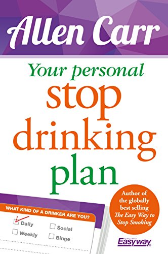 Your Personal Stop Drinking Plan: The Revolutionary Method for Quitting Alcohol (Allen Carr's Easyway) (Way Stop Easy Drinking To)