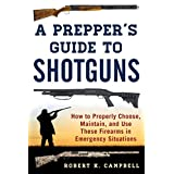 A Prepper's Guide to Shotguns: How to Properly Choose, Maintain, and Use These Firearms in Emergency Situations