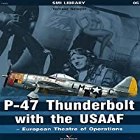 P-47 Thunderbolt With the Usaaf  -  European Theatre of Oper