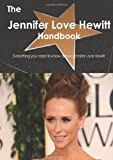 The Jennifer Love Hewitt Handbook - Everything You Need to Know about Jennifer Love Hewitt, Emily Smith, 1743387881