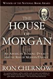 Books : The House of Morgan: An American Banking Dynasty and the Rise of Modern Finance
