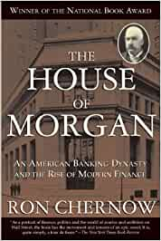 The House of Morgan: An American Banking Dynasty and the ...