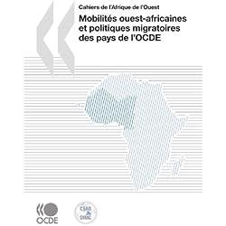 Cahiers de l'Afrique de l'Ouest Mobilités ouest-africaines et politiques migratoires des pays de l'OCDE (Club Du Sahel - Cahiers De L'afrique De L'ouest) (French Edition)