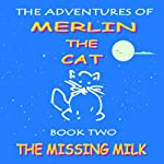 The Missing Milk: The Adventures of Merlin The Cat. Book Two | Stephen John Higgins