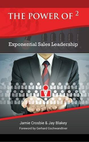 The Power of 2 - Exponential Sales Leadership The Power of 2 - Exponential Sales Leadership