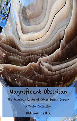Magnificent Obsidian: The Fabulous Rocks of Glass Buttes Oregon