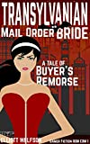 Transylvanian Mail Order Bride: A Tale Of Buyer's Remorse (Gamer Fiction ROM COM Book 1)