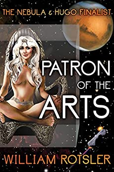 Patron of the Arts: The Hugo and Nebula Finalist Story (The Frontiers Saga) by [Rotsler, William]