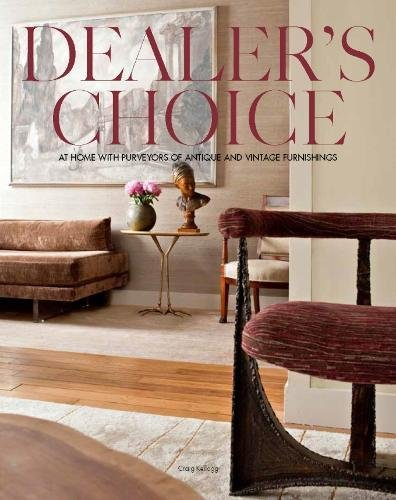 Dealer's Choice: At Home With Purveyors Of Antique And Vintage Furnishings by Brand: Architecture Interiors Press