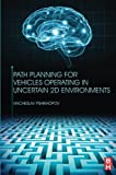img - for Path Planning for Vehicles Operating in Uncertain 2D Environments book / textbook / text book