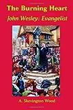 The Burning Heart, John Wesley: Evangelist