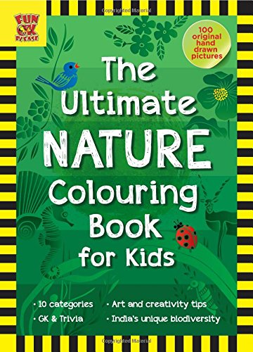 The Ultimate Nature Colouring Book for Kids: Add Colour; Discover Nature; 100 Hand-Drawn Original Artworks across 10 categories;  Activity Book for Chilldren