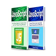 JavaScript: 2 Books in 1- The Ultimate Beginner's Guide to Learn JavaScript Programming Effectively & Tips and Tricks to learn JavaScript(JavaScript Programming, Java, Programming)