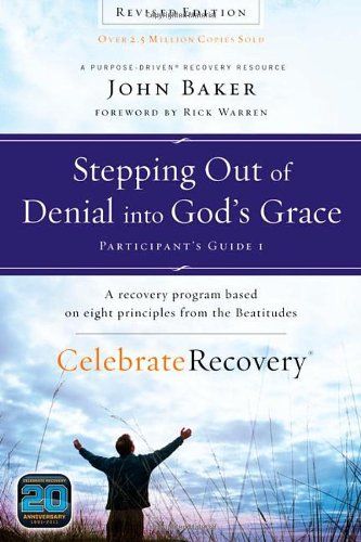 Grace Participants Guide - Stepping Out of Denial into God's Grace Participant's Guide 1: A Recovery Program Based on Eight Principles from the Beatitudes (Celebrate Recovery)