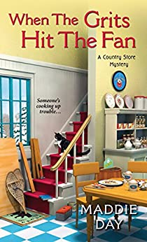 When the Grits Hit the Fan (A Country Store Mystery) by [Day, Maddie]