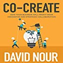 Co-Create: How Your Business Will Profit from Innovative and Strategic Collaboration Audiobook by David Nour Narrated by David Nour