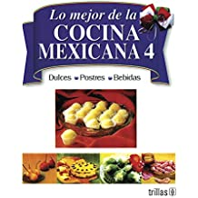 4: Lo mejor de la cocina mexicana/ The Best of Mexican Cooking: Dulces, postres, bebidas/ Deserts, Pastries, Drinks (Spanish Edition)