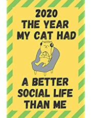 2020 The Year My Cat Had A Better Social Life Than Me: Funny Quarantine Isolation Notebook Journal Lock Down Gift Ideas For Feline Lovers Coworkers Colleagues Birthday Promotion New Job Maternity Paternity Leaving Present - Better Than A Card! MADE IN UK