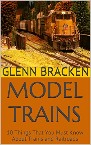 Model Trains: 10 Things That You Must Know About Trains and Railroads