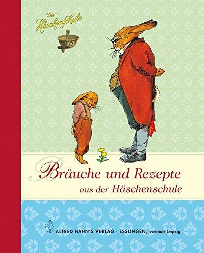 Bräuche und Rezepte aus der Häschenschule (Die Häschenschule)