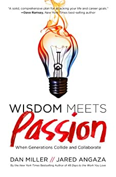 Wisdom Meets Passion: When Generations Collide and Collaborate by [Miller, Dan, Angaza, Jared]
