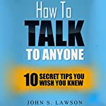 How to Talk to Anyone: 10 Secret Tips You Wish You Knew | John S. Lawson