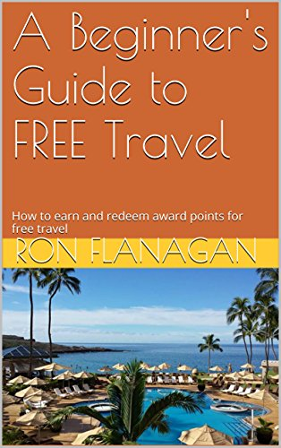 Earn Points - A Beginner's Guide to FREE Travel: How to earn and redeem award points for free travel