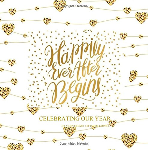 Read Online 3rd Anniversary Gifts for Couple: Celebrating Our Year Color-filled Gold Foil Memory Book 3rd Wedding Anniversary Gifts for Her for Him for Wife for ... (Celebration Our Love Memory Book) (Volume 3) pdf