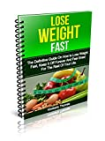 Lose Weight Fast: The Definitive Guide On How to Lose Weight Fast, Keep It Off Forever And Feel Great For The Rest Of Your Life. (Lose weight fast, Fast Diet, Lose Weight and keep it off.)