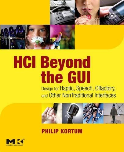 HCI Beyond the GUI: Design for Haptic, Speech, Olfactory, and Other Nontraditional Interfaces (Interactive Technologies) (Interaction Design Beyond Human Computer Interaction Ebook)