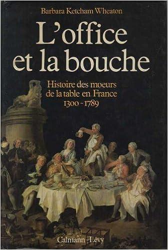 Livres gratuits L'office et la bouche. Histoire des moeurs de la table en France 1300-1789. pdf, epub ebook