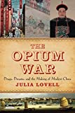 The Opium War: Drugs, Dreams and the Making of Modern China 1st edition by Lovell, Julia (2014) Hardcover