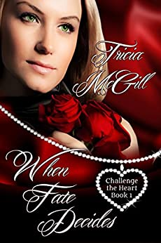 When Fate Decides (Challenge the Heart Book 1) by [McGill, Tricia]