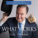 What Works: Common Sense Solutions for a Stronger America | Cal Thomas