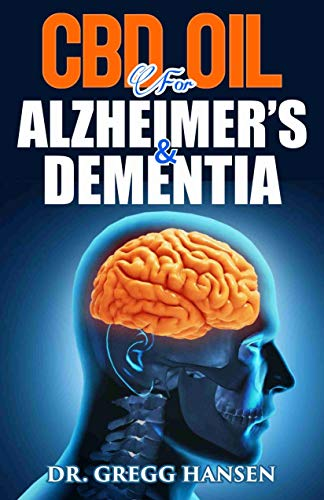 CBD OIL FOR ALZHEIMER'S AND DEMENTIA: Your Guide on Alzheimer's and Dementia Disease And How CBD Oil Can Help To Reverse it. The Dosage, Uses, Side Effect and Best CBD Oil for Treating Alzheimers (Best Cbd Oil For Bipolar)