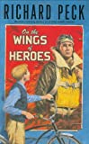 On the Wings of Heroes, Richard Peck, 0803730810