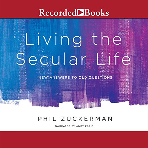 Living the Secular Life: New Answers to Old Questions by Recorded Books