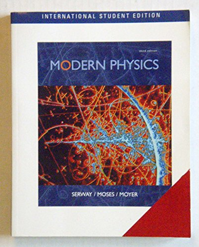 Modern Physics, International Edition 3e by Raymond A. Serway, James Madison, Clement J. Moses and Curt A. Moyer