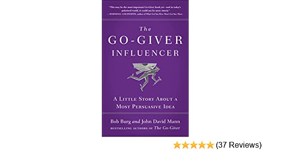 Amazon the go giver influencer a little story about a most amazon the go giver influencer a little story about a most persuasive idea ebook bob burg john david mann kindle store fandeluxe Gallery