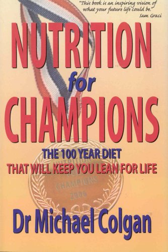 Nutrition for Champions the 100 Year Diet That Will Keep You Lean for Life